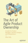 The Art of Agile Product Ownership : A Guide for Product Managers, Business Analysts, and Entrepreneurs - Book