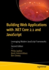 Building Web Applications with .NET Core 2.1 and JavaScript : Leveraging Modern JavaScript Frameworks - Book