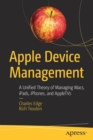Apple Device Management : A Unified Theory of Managing Macs, iPads, iPhones, and AppleTVs - Book