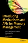 Introducing Mechanisms and APIs for Memory Management : Using Windows OS Native Runtime APIs - eBook