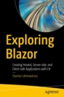 Exploring Blazor : Creating Hosted, Server-side, and Client-side Applications with C# - eBook