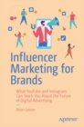 Influencer Marketing for Brands : What YouTube and Instagram Can Teach You About the Future of Digital Advertising - eBook
