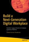 Build a Next-Generation Digital Workplace : Transform Legacy Intranets to Employee Experience Platforms - eBook