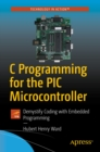 C Programming for the PIC Microcontroller : Demystify Coding with Embedded Programming - eBook