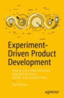Experiment-Driven Product Development : How to Use a Data-Informed Approach to Learn, Iterate, and Succeed Faster - Book