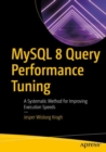 MySQL 8 Query Performance Tuning : A Systematic Method for Improving Execution Speeds - eBook