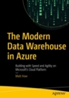 The Modern Data Warehouse in Azure : Building with Speed and Agility on Microsoft's Cloud Platform - eBook