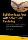 Building React Apps with Server-Side Rendering : Use React, Redux, and Next to Build Full Server-Side Rendering Applications - eBook