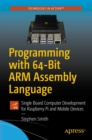 Programming with 64-Bit ARM Assembly Language : Single Board Computer Development for Raspberry Pi and Mobile Devices - eBook