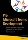 Pro Microsoft Teams Development : A Hands-on Guide to Building Custom Solutions for the Teams Platform - eBook