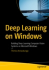 Deep Learning on Windows : Building Deep Learning Computer Vision Systems on Microsoft Windows - eBook