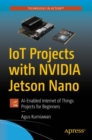 IoT Projects with NVIDIA Jetson Nano : AI-Enabled Internet of Things Projects for Beginners - eBook