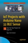 IoT Projects with Arduino Nano 33 BLE Sense : Step-By-Step Projects for Beginners - eBook