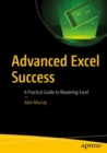 Advanced Excel Success : A Practical Guide to Mastering Excel - eBook