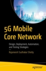 5G Mobile Core Network : Design, Deployment, Automation, and Testing Strategies - eBook