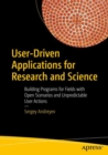 User-Driven Applications for Research and Science : Building Programs for Fields with Open Scenarios and Unpredictable User Actions - eBook