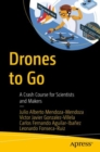 Drones to Go : A Crash Course for Scientists and Makers - eBook