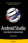 Android Studio New Media Fundamentals : Content Production of Digital Audio/Video, Illustration and 3D Animation - eBook
