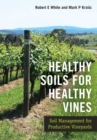 Healthy Soils for Healthy Vines : Soil Management for Productive Vineyards - eBook