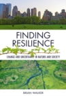 Finding Resilience : Change and Uncertainty in Nature and Society - eBook