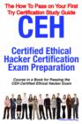 CEH Certified Ethical Hacker Certification Exam Preparation Course in a Book for Passing the CEH Certified Ethical Hacker Exam - The How To Pass on Your First Try Certification Study Guide - eBook