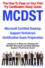 MCDST Microsoft Certified Desktop Support Technician Certification Exam Preparation Course in a Book for Passing the MCDST Microsoft Certified Desktop Support Technician Exam - The How To Pass on Your - eBook