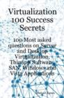 Virtualization 100 Success Secrets 100 Most asked questions on Server and Desktop Virtualization, Thinapp Software, SAN, Windows and Vista Applications - eBook