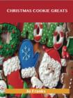 Christmas Cookie Greats: Delicious Christmas Cookie Recipes, The Top 44 Christmas Cookie Recipes - eBook