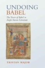 Undoing Babel : The Tower of Babel in Anglo-Saxon Literature - Book