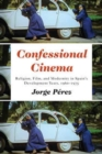 Confessional Cinema : Religion, Film, and Modernity in Spain's Development Years, 1960-1975 - Book