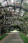 French 'Ecocritique' : Reading Contemporary French Theory and Fiction Ecologically - Book