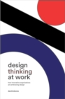 Design Thinking at Work : How Innovative Organizations are Embracing Design - Book