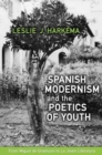 Spanish Modernism and the Poetics of Youth : From Miguel de Unamuno to 'La Joven Literatura' - Book