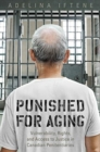 Punished for Aging : Vulnerability, Rights, and Access to Justice in Canadian Penitentiaries - Book