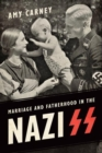 Marriage and Fatherhood in the Nazi SS - Book