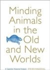 Minding Animals in the Old and New Worlds : A Cognitive Historical Analysis - Book