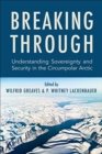 Breaking Through : Understanding Sovereignty and Security in the Circumpolar Arctic - Book