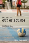"Playing Out of Bounds : ""Belonging"" and the North American Chinese Invitational Volleyball Tournament - Book"