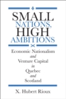 Small Nations, High Ambitions : Economic Nationalism and the Politics of Venture Capital in Quebec and Scotland - Book