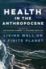 Health in the Anthropocene : Living Well on a Finite Planet - Book