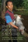 Why the Porcupine is Not a Bird : Explorations in the Folk Zoology of an Eastern Indonesian People - eBook