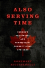 Also Serving Time : Canada's Provincial and Territorial Correctional Officers - eBook
