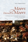 Moors Dressed as Moors : Clothing, Social Distinction and Ethnicity in Early Modern Iberia - eBook