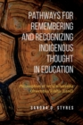 Pathways for Remembering and Recognizing Indigenous Thought in education : Philosophies of Iethi'nihstenha Ohwentsia'kekha (Land) - eBook