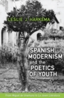 Spanish Modernism and the Poetics of Youth : From Miguel de Unamuno to 'La Joven Literatura' - eBook