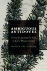 Ambiguous Antidotes : Virtue as Vaccine for Vice in Early Modern Spain - eBook