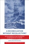 A Reconciliation without Recollection? : An Investigation of the Foundations of Aboriginal Law in Canada - eBook