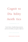 Cognitive Disability Aesthetics : Visual Culture, Disability Representations, and the (In)Visibility of Cognitive Difference - eBook
