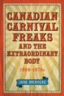 Canadian Carnival Freaks and the Extraordinary Body, 1900-1970s - eBook