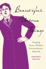 Beautiful Untrue Things : Forging Oscar Wilde's Extraordinary Afterlife - eBook
